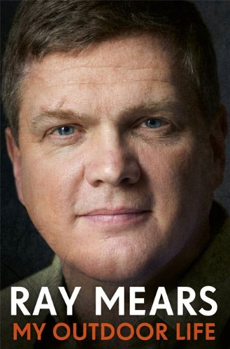 My Outdoor Life - The Ray Mears Autobiography